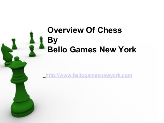 Overview Of Chess           By           Bello Games New York          http://www.bellogamesnewyork.comFree PowerPoint Bac...
