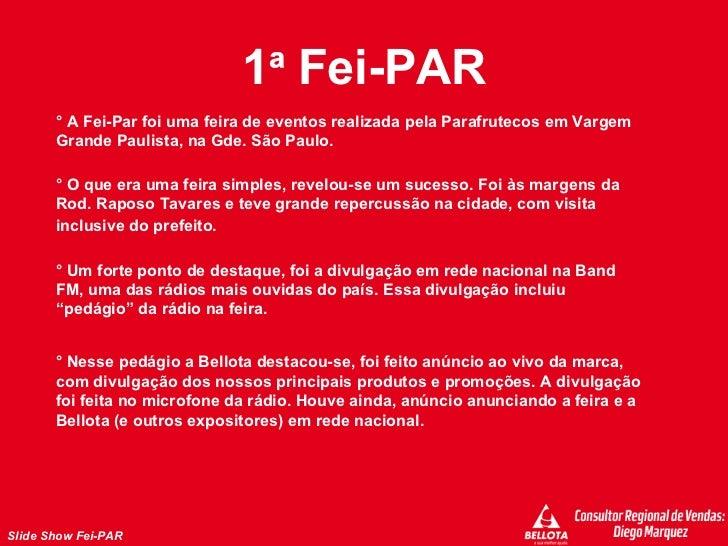 1 ª  Fei-PAR ° A Fei-Par foi uma feira de eventos realizada pela Parafrutecos em Vargem Grande Paulista, na Gde. São Paulo...