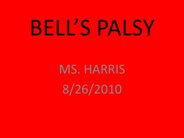 BELL'S PALSY<br />MS. HARRIS<br />8/26/2010<br />