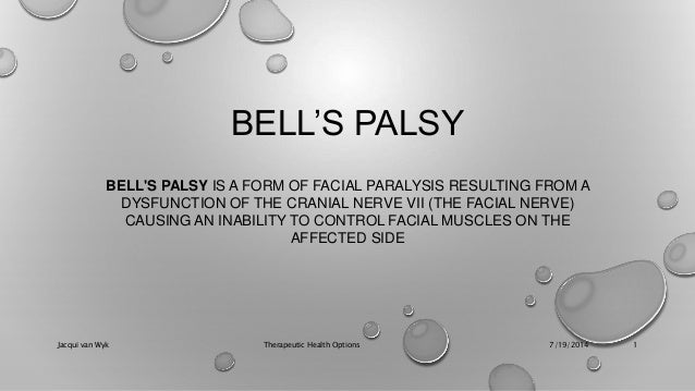 BELL'S PALSY BELL'S PALSY IS A FORM OF FACIAL PARALYSIS RESULTING FROM A DYSFUNCTION OF THE CRANIAL NERVE VII (THE FACIAL ...