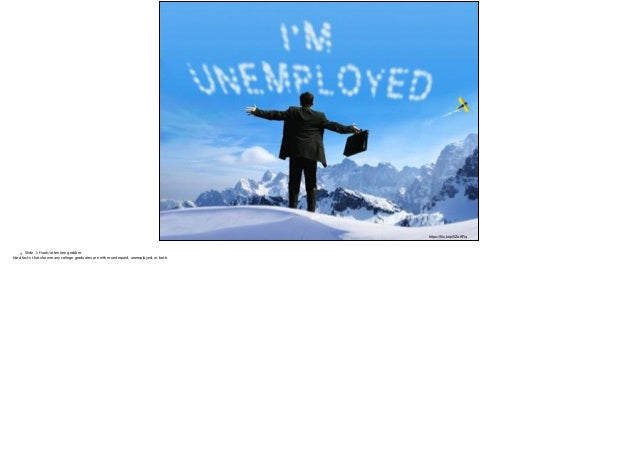 https://flic.kr/p/5ZaKRq • Slide 1: Hook/attention grabber Hard facts that show many college graduates are either underpaid...