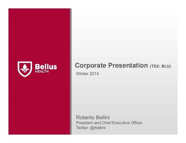 Corporate Presentation (TSX: BLU) Winter 2014  Roberto Bellini President and Chief Executive Officer Twitter: @rbellini