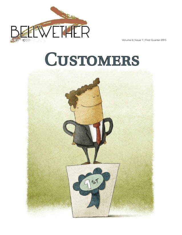Volume 6 | Issue 1 | First Quarter 2015 BELLWETHER Customers