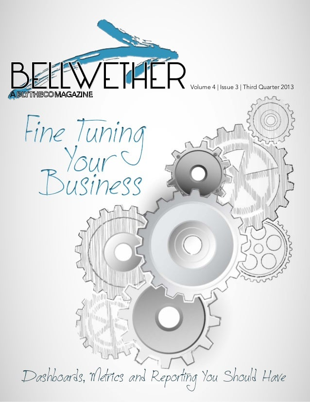 BELLWETHERVolume 4 | Issue 3 | Third Quarter 2013 Dashboards, Metrics and Reporting You Should HaveDashboards, Metrics and...