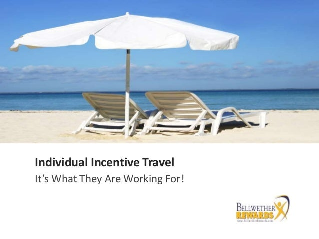 Individual Incentive Travel It's What They Are Working For!