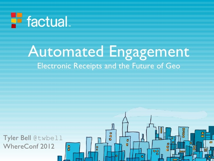 Automated Engagement          Electronic Receipts and the Future of GeoTyler Bell @twbellWhereConf 2012
