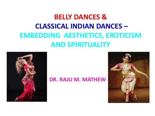 BELLY DANCES & CLASSICAL INDIAN DANCES – EMBEDDING AESTHETICS, EROTICISM AND SPIRITUALITY DR. RAJU M. MATHEW