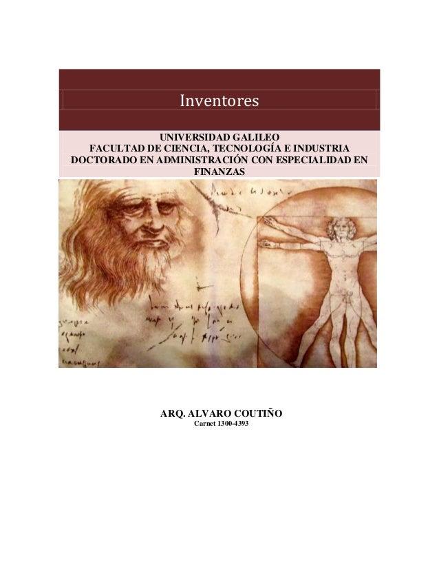 Inventores UNIVERSIDAD GALILEO FACULTAD DE CIENCIA, TECNOLOGÍA E INDUSTRIA DOCTORADO EN ADMINISTRACIÓN CON ESPECIALIDAD EN...