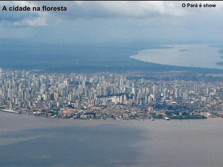 BELÉM O Pará é show A cidade na floresta