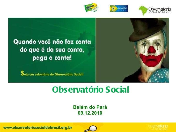 Observatório Social Belém do Pará 09.12.2010