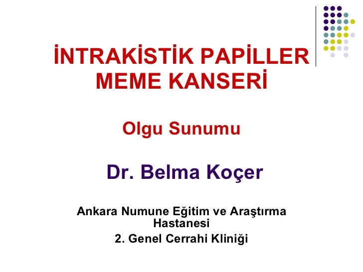 İ NTRAK İ ST İ K PAP İ LLER MEME KANSER İ Olgu Sunumu   Dr. Belma Ko ç er Ankara Numune E ğ itim ve Ara ştır ma Hastanesi ...
