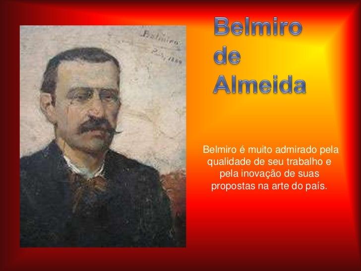 Belmiro de Almeida<br />Belmiro é muito admirado pela qualidade de seu trabalho e pela inovação de suas propostas na arte...