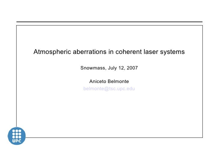 Atmospheric aberrations in coherent laser systems Snowmass, July 12, 2007 Aniceto Belmonte [email_address]