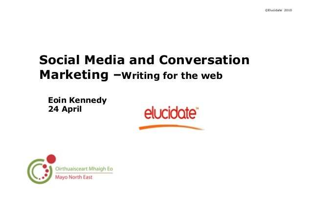 ©Elucidate 2010 Social Media and Conversation Marketing –Writing for the web Eoin Kennedy 24 April