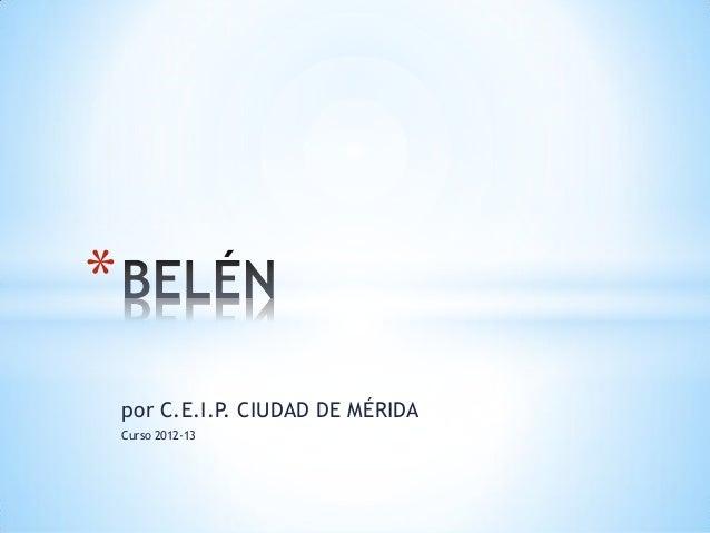 *    por C.E.I.P. CIUDAD DE MÉRIDA    Curso 2012-13