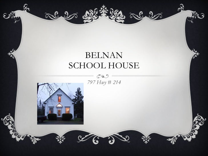BELNAN SCHOOL HOUSE 797 Hwy # 214