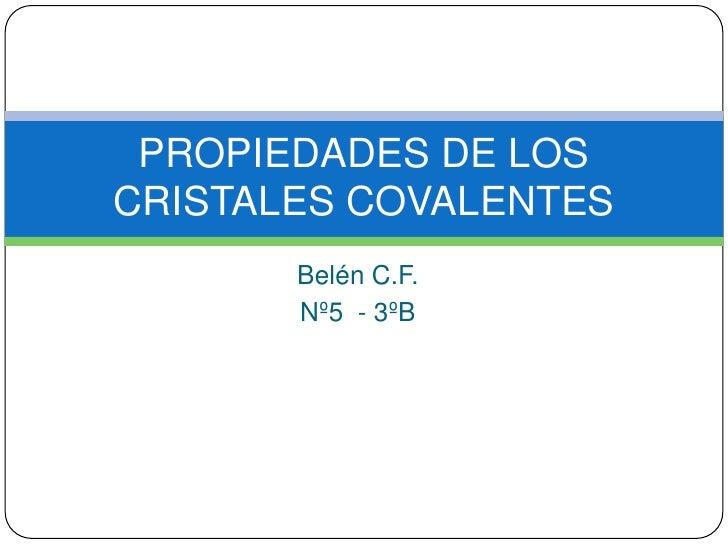 PROPIEDADES DE LOSCRISTALES COVALENTES       Belén C.F.       Nº5 - 3ºB