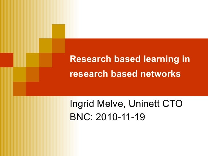 Research based learning in research based networks   Ingrid Melve, Uninett CTO BNC: 2010-11-19