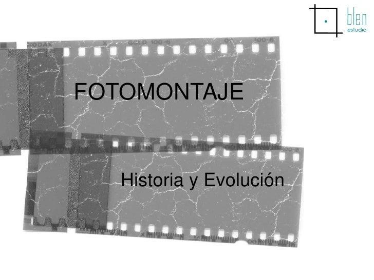 FOTOMONTAJE<br />Historia y Evolución <br />