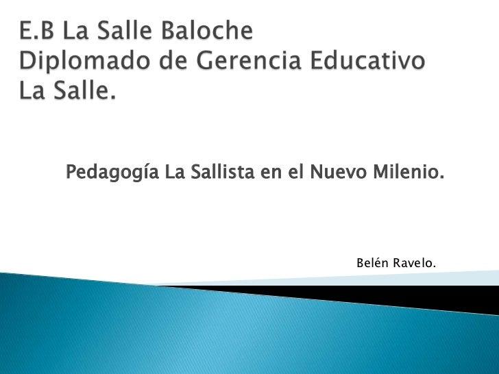 Pedagogía La Sallista en el Nuevo Milenio.                                Belén Ravelo.