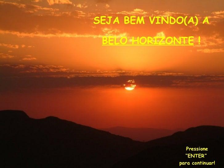 """SEJA BEM VINDO(A) A  BELO HORIZONTE  ! Pressione """"ENTER""""  para continuar!"""