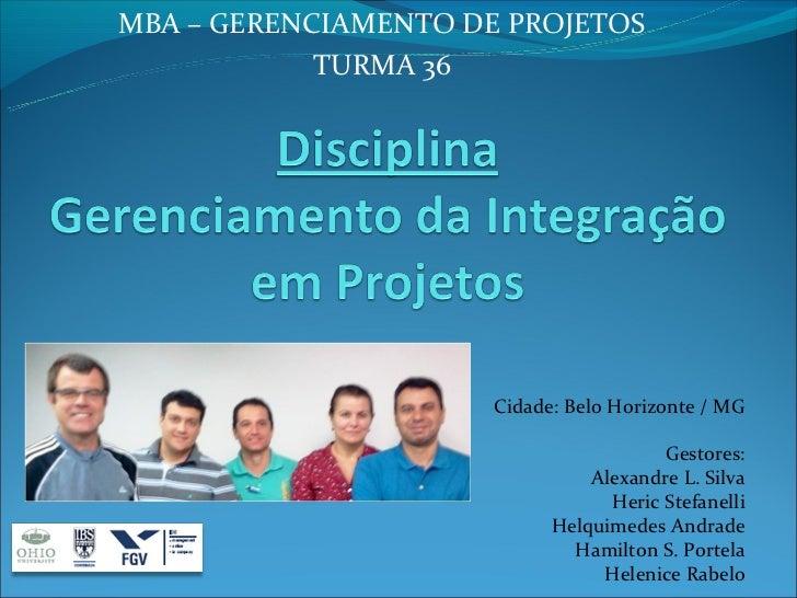 MBA – GERENCIAMENTO DE PROJETOS            TURMA 36                      Cidade: Belo Horizonte / MG                      ...