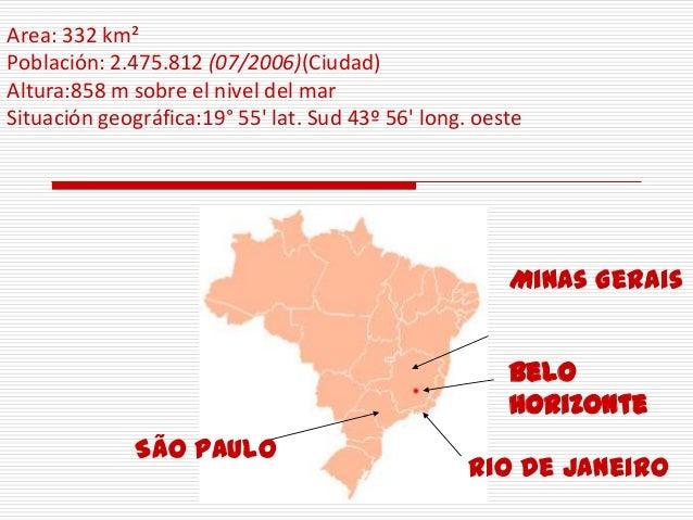 Area: 332 km²Población: 2.475.812 (07/2006)(Ciudad)Altura:858 m sobre el nivel del marSituación geográfica:19° 55 lat. Sud...