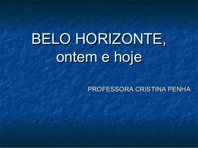 BELO HORIZONTE,BELO HORIZONTE,ontem e hojeontem e hojePROFESSORA CRISTINA PENHAPROFESSORA CRISTINA PENHA