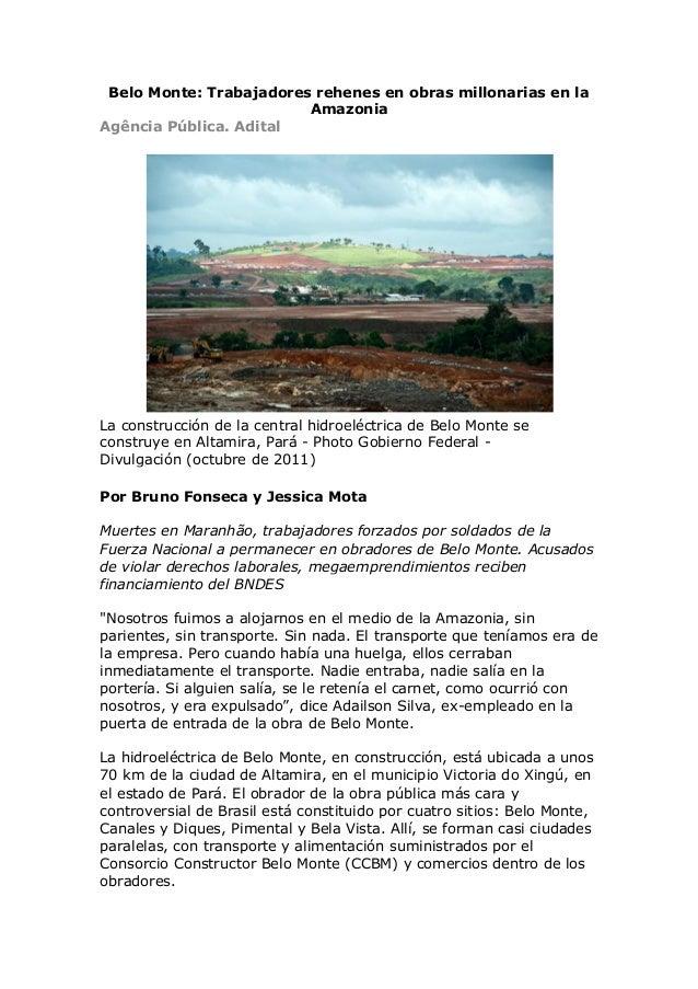 Belo Monte: Trabajadores rehenes en obras millonarias en la Amazonia Agência Pública. Adital  La construcción de la centra...