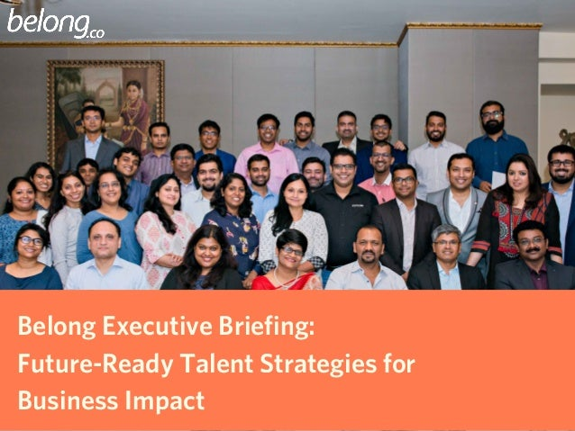 Belong Executive Briefing: Future-Ready Talent Strategies for Business Impact