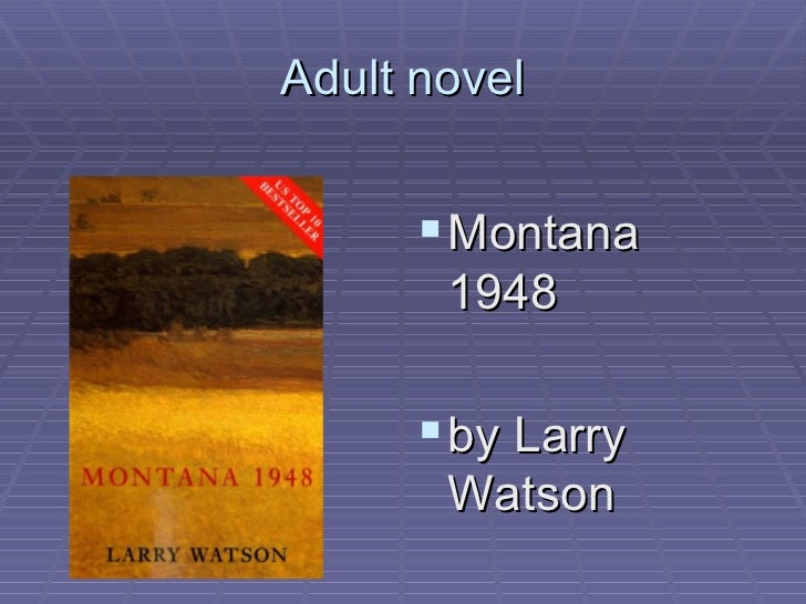 'montana 1948' is about the choices Montana 1948 creative imaginary the flawed individual ultimately is responsible for his own devastation dear david, i've just finished montana 1948 and i must say your experience with life has touched me in a very moving way.