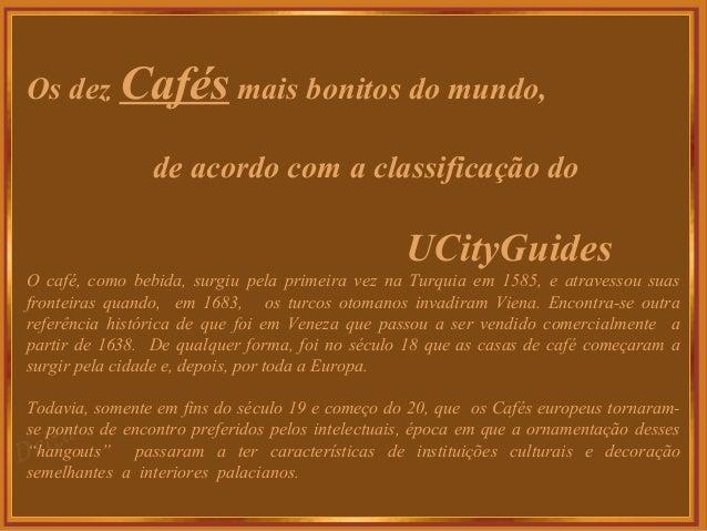 Os dez Cafés mais bonitos do mundo,  de acordo com a classificação do  UCityGuides  O café, como bebida, surgiu pela prime...