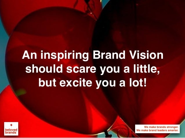 An inspiring Brand Vision should scare you a little, but excite you a lot!
