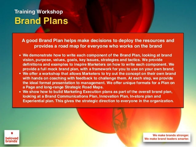 A good Brand Plan helps make decisions to deploy the resources and provides a road map for everyone who works on the brand...