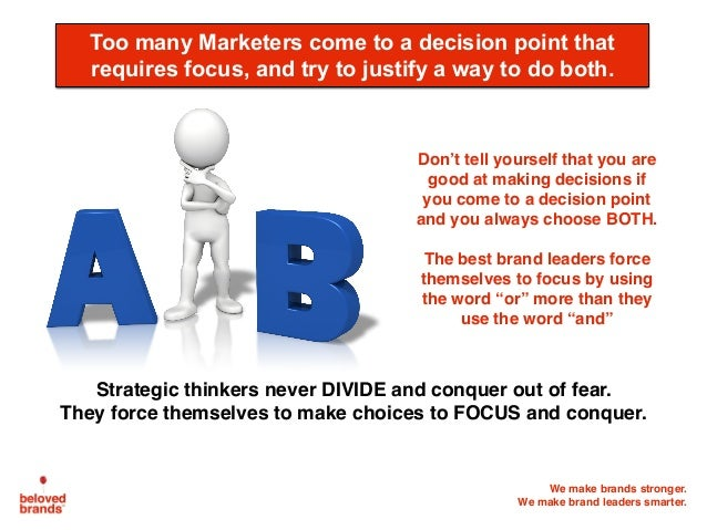 We make brands stronger. We make brand leaders smarter. Too many Marketers come to a decision point that requires focus, a...