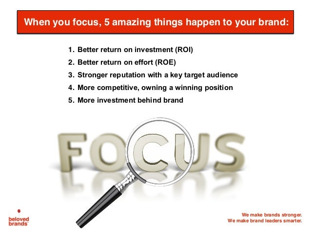 We make brands stronger. We make brand leaders smarter. When you focus, 5 amazing things happen to your brand: 1. Better r...