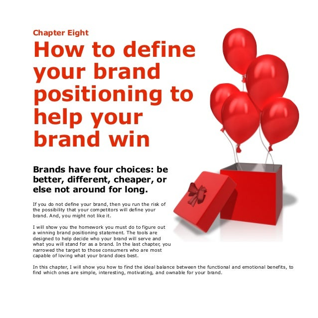 Chapter Eight How to define your brand positioning to help your brand win Brands have four choices: be better, different, ...