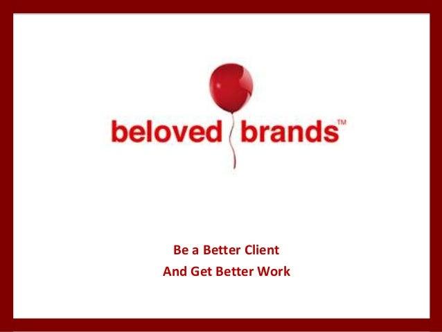 Be a Better ClientAnd Get Better Work