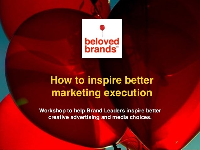 Workshop to help Brand Leaders inspire better creative advertising and media choices. How to inspire better marketing exec...