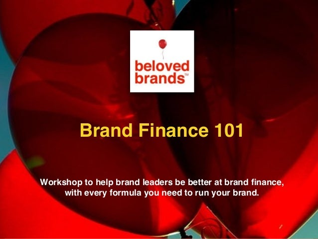 Workshop to help brand leaders be better at brand finance, with every formula you need to run your brand. Brand Finance 101