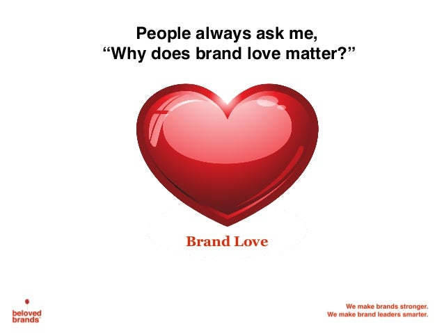 """People always ask me, """"Why does brand love matter?"""" Brand Love"""