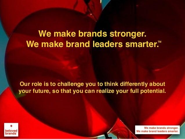 We make brands stronger. We make brand leaders smarter. We make brands stronger. We make brand leaders smarter. Our role i...