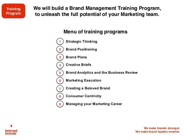 We make brands stronger. We make brand leaders smarter. We will build a Brand Management Training Program, to unleash the ...