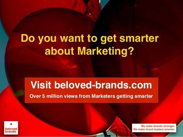 We make brands stronger. We make brand leaders smarter. Do you want to get smarter about Marketing? Visit beloved-brands.c...