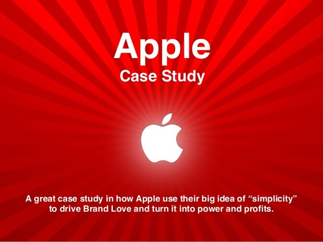 "Apple Case Study A great case study in how Apple use their big idea of ""simplicity"" to drive Brand Love and turn it into p..."