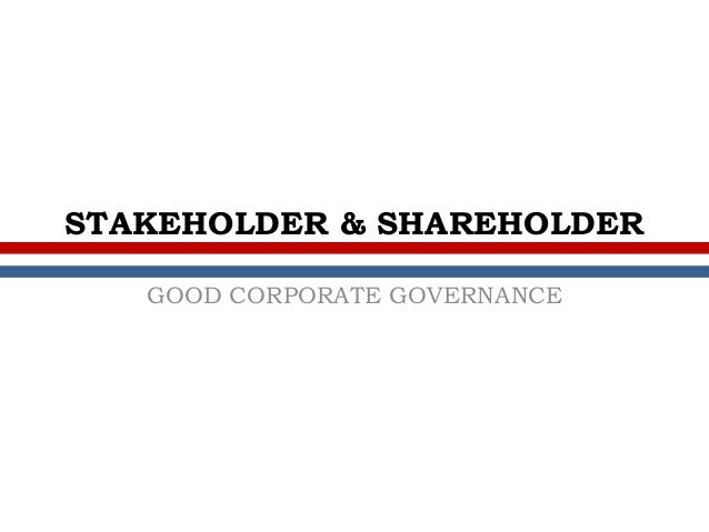 shareholder and stakeholder We put 'shareholders vs stakeholders' as 'owners vs any parties interested in the company' note that shareholder is a subset of stakeholders.