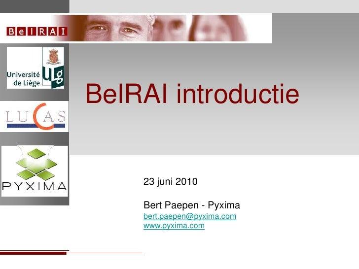 LOGOS(BelRAI)<br />BelRAI introductie<br />23 juni 2010Bert Paepen - Pyximabert.paepen@pyxima.com<br />www.pyxima.com<br />