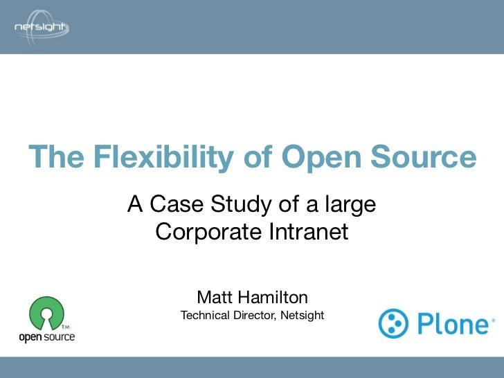 The Flexibility of Open Source                   Matt Hamilton        A Case Study of a large         Corporate Intranet  ...