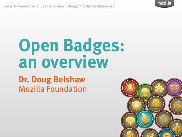 29-30 November 2012 / @dajbelshaw / doug@mozillafoundation.org        Open Badges:        an overview        Dr. Doug Bels...