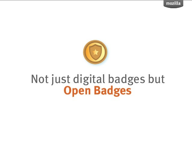 Not just digital badges but      Open Badges